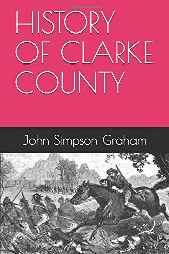 History of Clarke County Alabama by John Simpson Graham, Editied by Terry W. Platt
